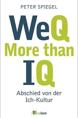 """Buchneuerscheinung """"WeQ – More than IQ. Abschied von der Ich-Kultur"""""""