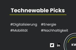Technewable Picks KW 3 – frisch gepickt!