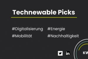 Technewable Picks KW 7 – frisch gepickt!
