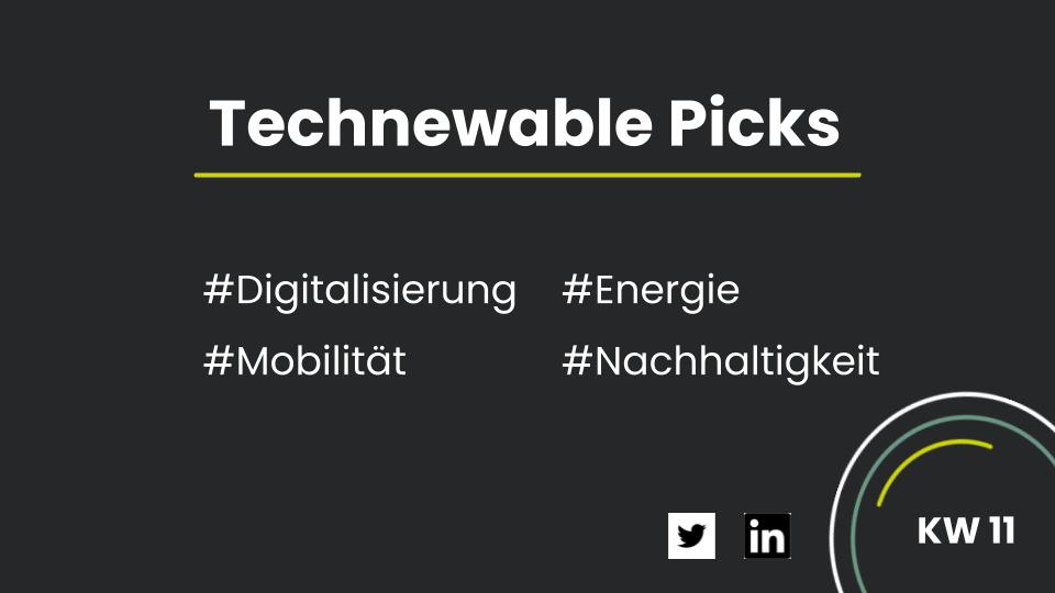 Technewable Picks KW 11 – frisch gepickt!
