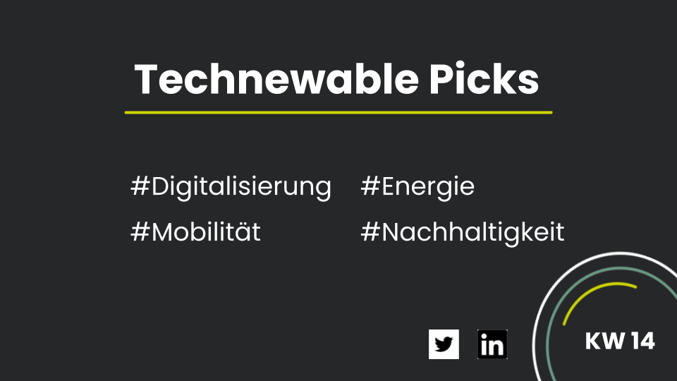 You are currently viewing Technewable Picks KW 14 – frisch gepickt!