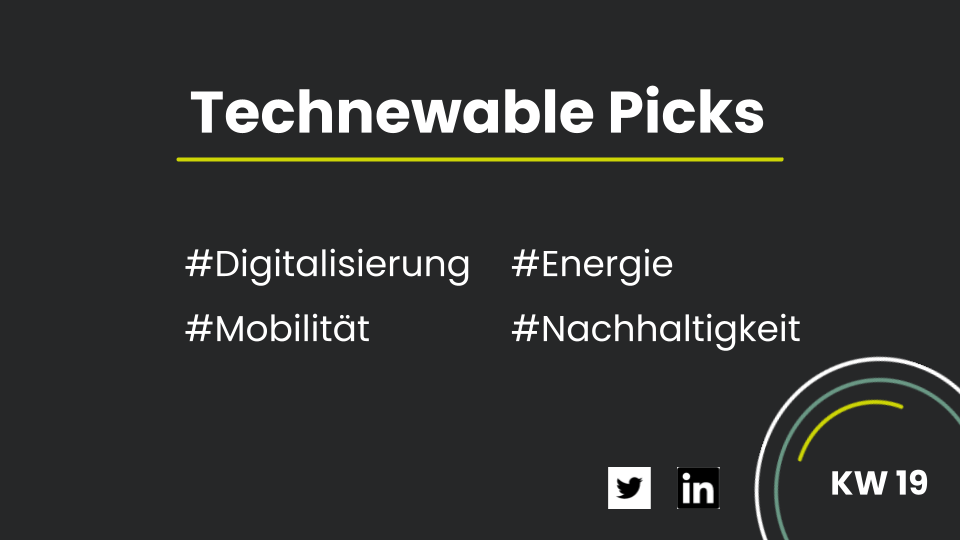 You are currently viewing Technewable Picks KW 19 – frisch gepickt!